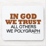 In God We Trust. All Others We Polygraph! Mouse Mats