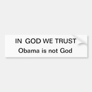 IN, GOD, WE TRUST, Obama is not God Bumper Sticker