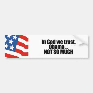 In God we trust, Obama not so much Bumper Sticker