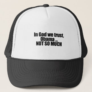 In God we trust, Obama not so much Trucker Hat