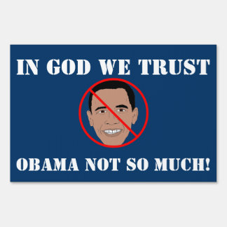 IN GOD WE TRUST... OBAMA NOT SO MUCH YARD SIGN