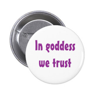 In goddess we trust 2 inch round button