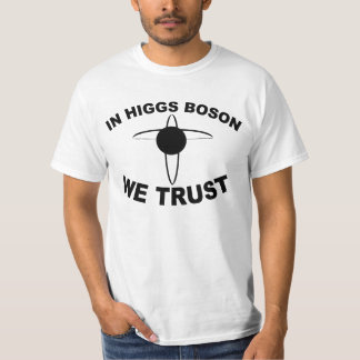 In Higgs Boson we trust funny t-shirt