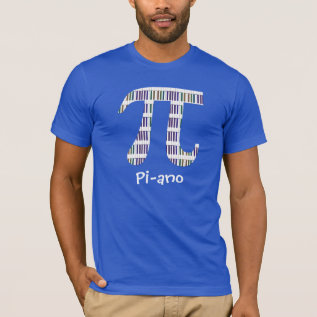 In Honor of Pi Day ~ Have a Piano (Pi-ano) T-Shirt at Zazzle