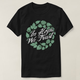 In Hops We Trust Craft Beer Home Brewing Humour T-Shirt