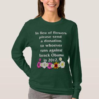 In lieu of flowers - Anti Obama T-Shirt