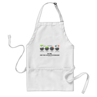 In Life, Are You Catalytic Enough? (Enzyme Humor) Adult Apron