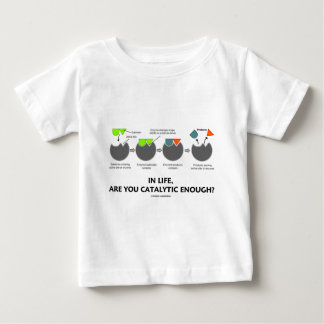 In Life Are You Catalytic Enough? (Enzyme) T Shirts