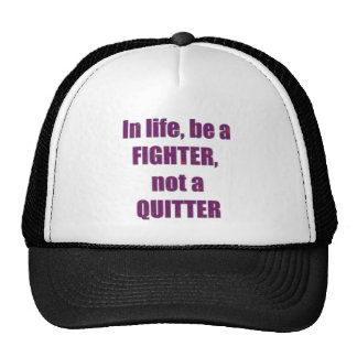 In life be a FIGHTER not a QUITTER Quote Wisdom Trucker Hats