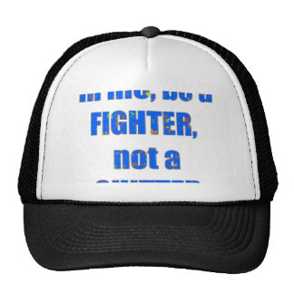 In life be a FIGHTER not a QUITTER wisdom quote Hats