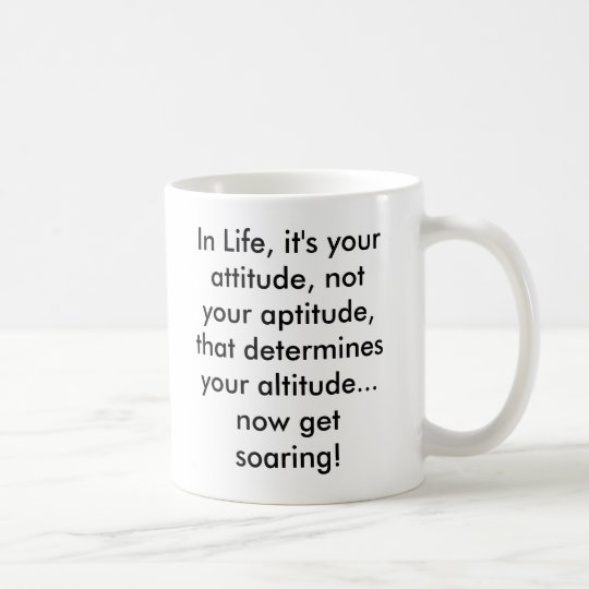 In Life, it's your attitude, not your aptitude,... Coffee Mug