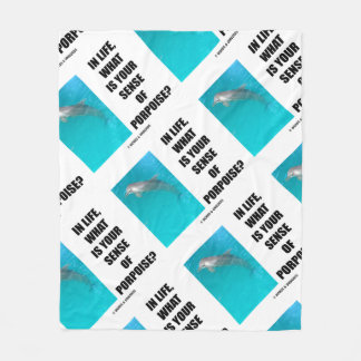In Life, What Is Your Sense Of Porpoise? (Purpose) Fleece Blanket