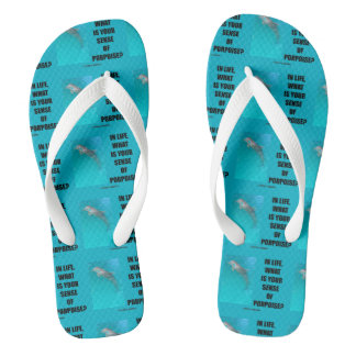 In Life, What Is Your Sense Of Porpoise? (Purpose) Flip Flops