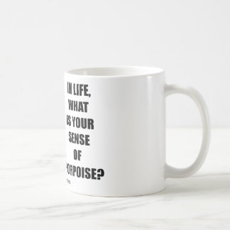 In Life, What Is Your Sense Of Porpoise? (Purpose) Mugs