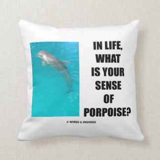 In Life, What Is Your Sense Of Porpoise? (Purpose) Throw Pillow