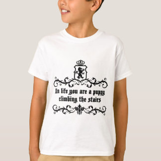 In Life You Are A Puppy Climbing The Stairs T-Shirt