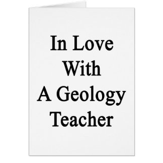 In Love With A Geology Teacher Cards