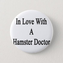 In Love With A Hamster Doctor Pinback Button
