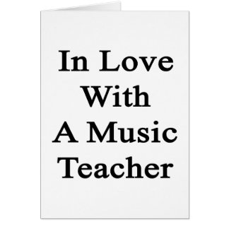 In Love With A Music Teacher Greeting Card