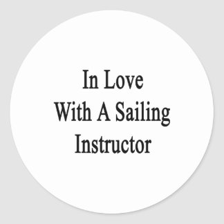 In Love With A Sailing Instructor Classic Round Sticker