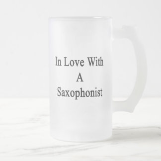 In Love With A Saxophonist 16 Oz Frosted Glass Beer Mug