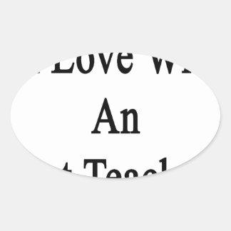 In Love With An Art Teacher Oval Sticker