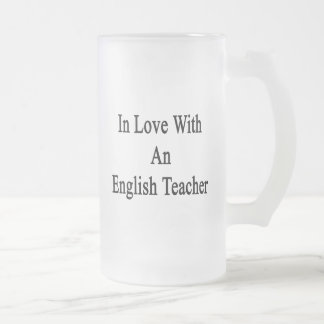 In Love With An English Teacher Frosted Beer Mugs