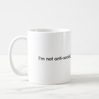 In ' m note anti-social, in ' m just note user fri coffee mug