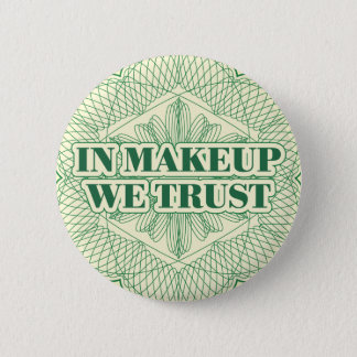 In Makeup We Trust Button