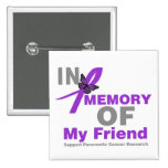 In Memory of My Friend Pancreatic Cancer Button