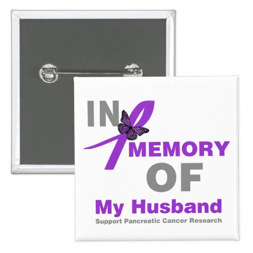 In Memory of My Husband Pancreatic Cancer Pinback Buttons