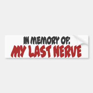 In memory of my last nerve bumper sticker