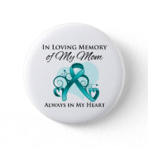 In Memory of My Mom - Ovarian Cancer Button