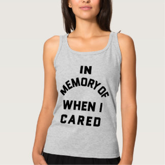 IN MEMORY OF WHEN I CARED LADIES TANK TOP