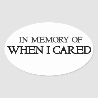 In memory of when I cared Oval Sticker