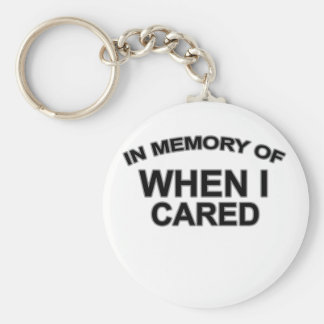 In memory of when I cared T-Shirts.png Keychain