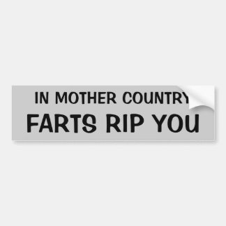 In Mother Country Farts Rip You Bumper Sticker