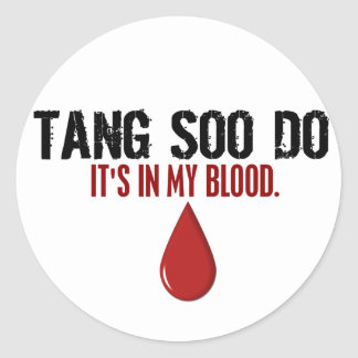In My Blood TANG SOO DO Classic Round Sticker
