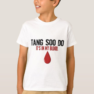 In My Blood TANG SOO DO T-Shirt