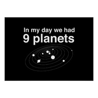In My Day We Had 9 Planets Poster