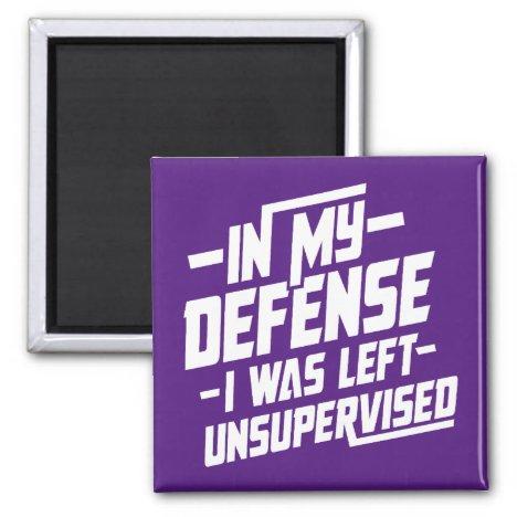 In my defense I was left unsupervised Magnet