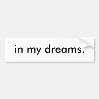 in my dreams. car bumper sticker