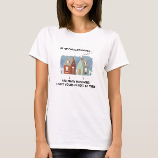 IN MY FATHERS HOUSE ARE MANY MANSIONS T-Shirt