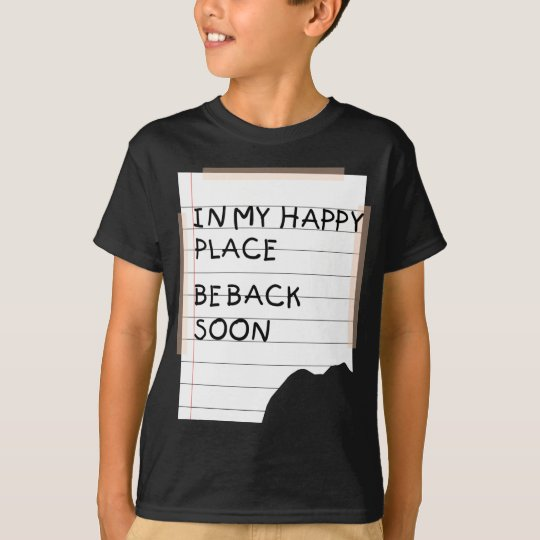 In My Happy Place - Funny Note T-Shirt