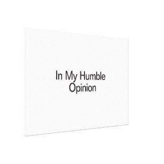 In My Humble Opinion Gallery Wrap Canvas