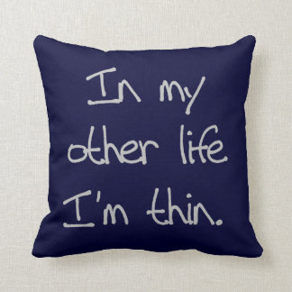 In My Other Life I'm Thin Throw Pillow