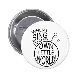 In My Own Little World Singing Pinback Button