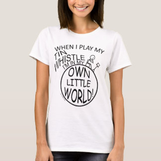 In My Own Little World Tin Whistle T-Shirt