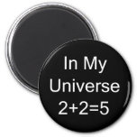 In My Universe 2+2=5 Magnet