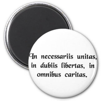 In necessary things unity, in doubtful things.... 2 inch round magnet